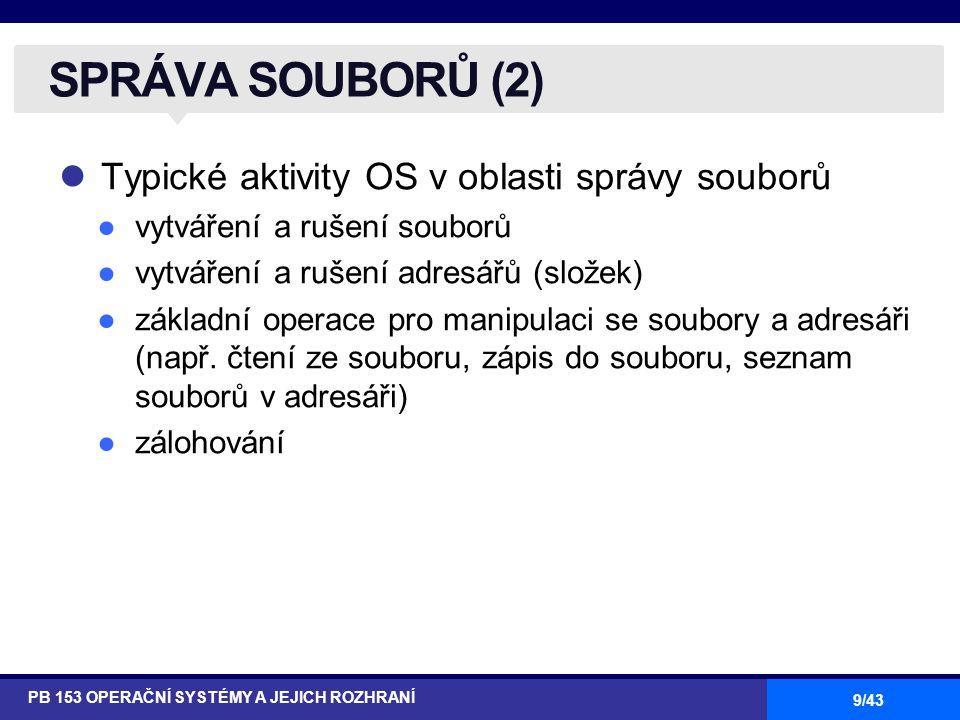 SPRÁVA SOUBORŮ (2) Typické aktivity OS v oblasti správy souborů