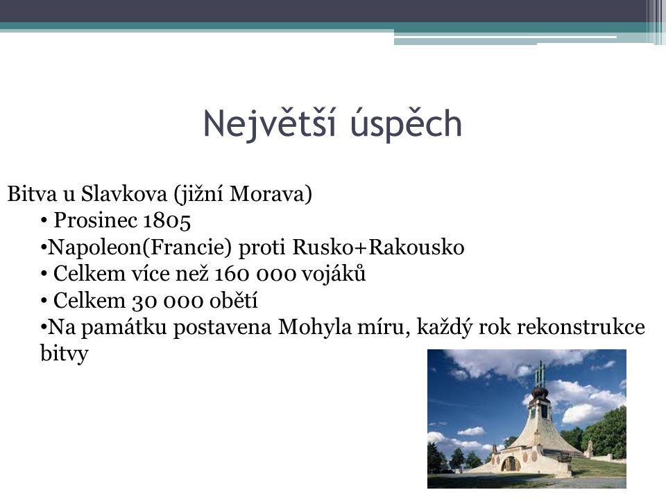 Největší úspěch Bitva u Slavkova (jižní Morava) Prosinec 1805