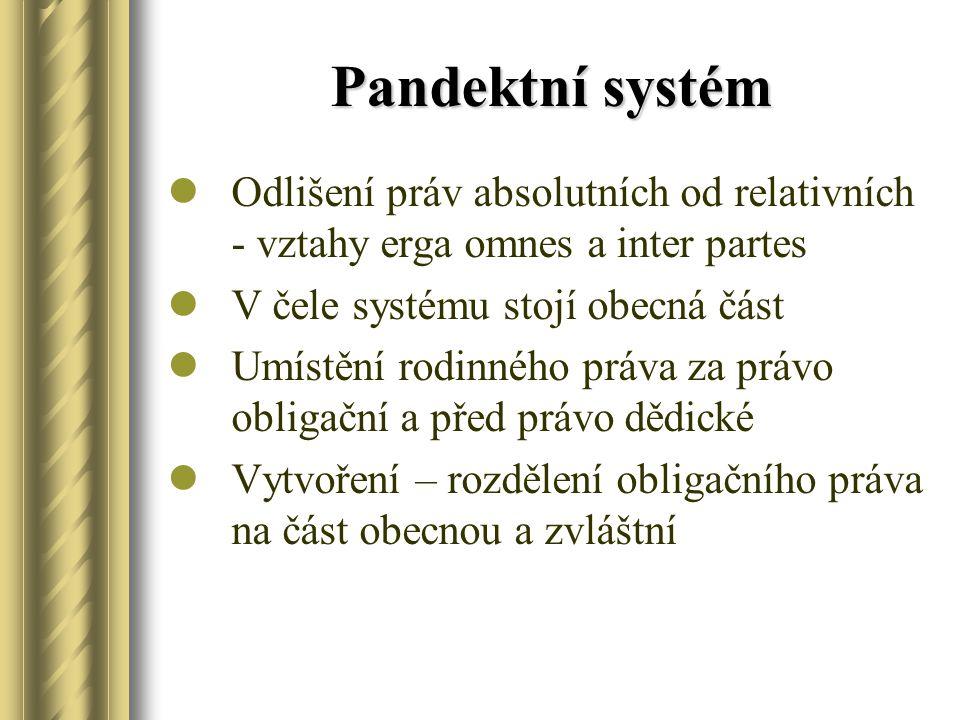 Pandektní systém Odlišení práv absolutních od relativních - vztahy erga omnes a inter partes. V čele systému stojí obecná část.