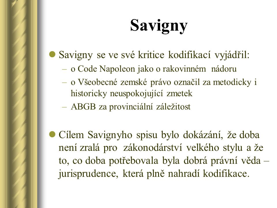 Savigny Savigny se ve své kritice kodifikací vyjádřil:
