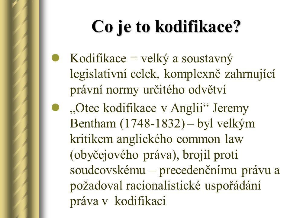 Co je to kodifikace Kodifikace = velký a soustavný legislativní celek, komplexně zahrnující právní normy určitého odvětví.