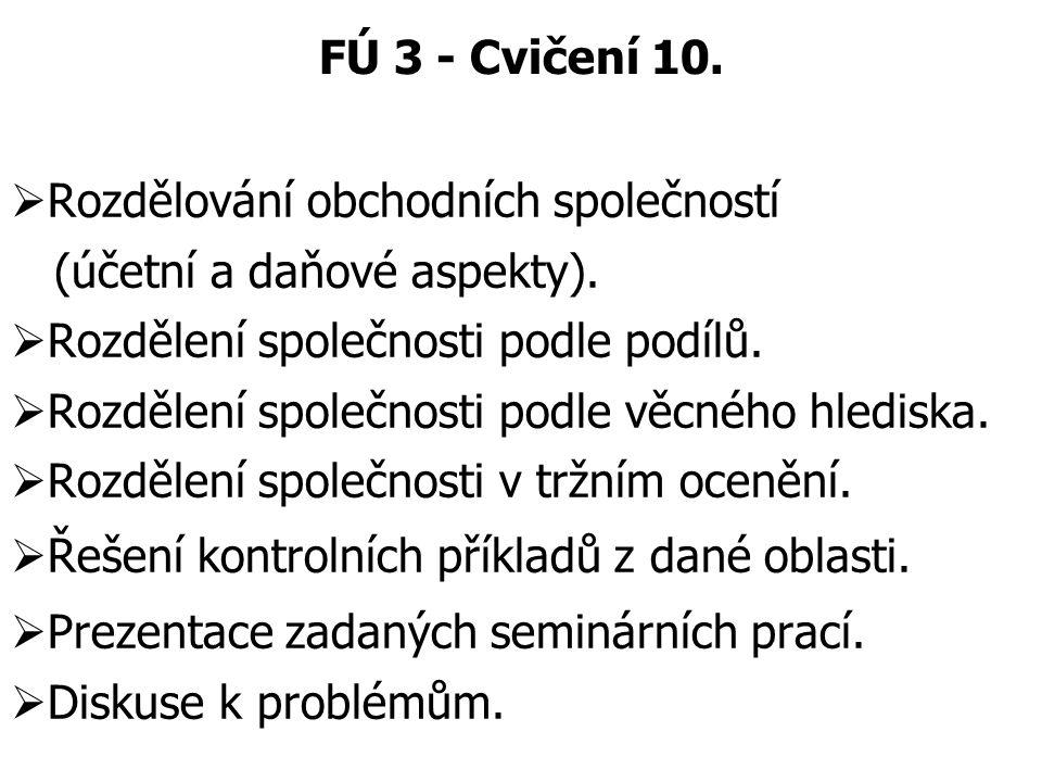 FÚ 3 - Cvičení 10. Rozdělování obchodních společností. (účetní a daňové aspekty). Rozdělení společnosti podle podílů.