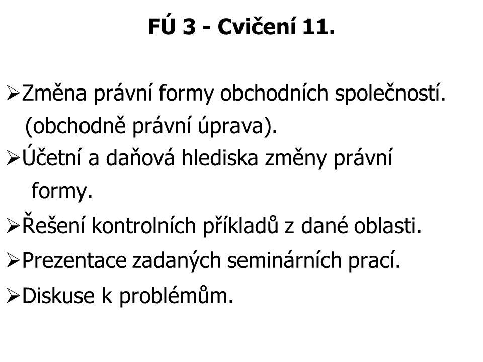 FÚ 3 - Cvičení 11. Změna právní formy obchodních společností. (obchodně právní úprava). Účetní a daňová hlediska změny právní.