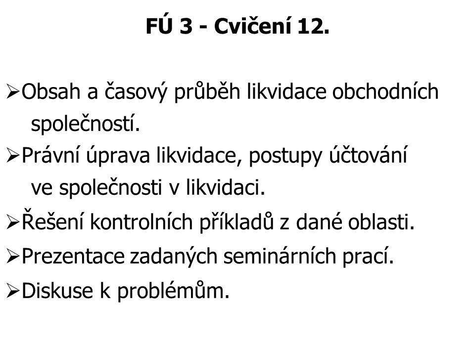 FÚ 3 - Cvičení 12. Obsah a časový průběh likvidace obchodních. společností. Právní úprava likvidace, postupy účtování.