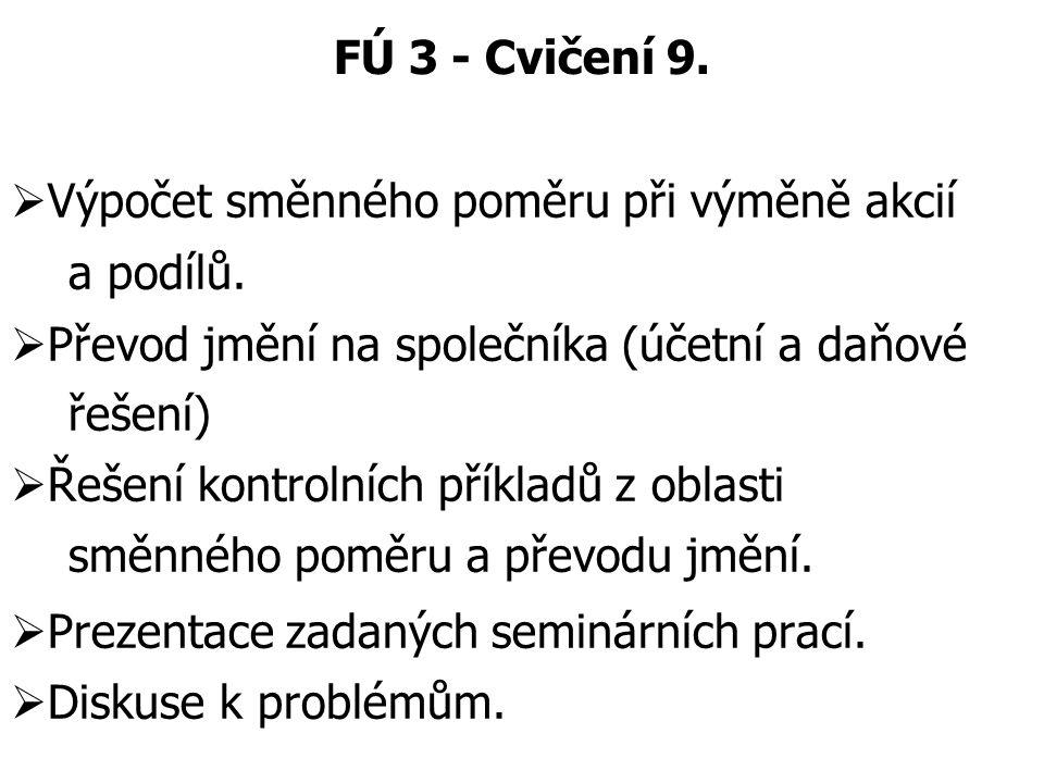 FÚ 3 - Cvičení 9. Výpočet směnného poměru při výměně akcií. a podílů. Převod jmění na společníka (účetní a daňové.
