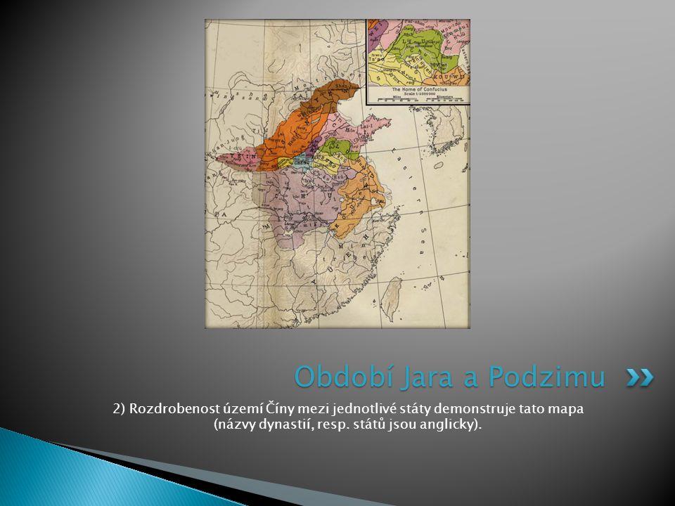Období Jara a Podzimu 2) Rozdrobenost území Číny mezi jednotlivé státy demonstruje tato mapa (názvy dynastií, resp.