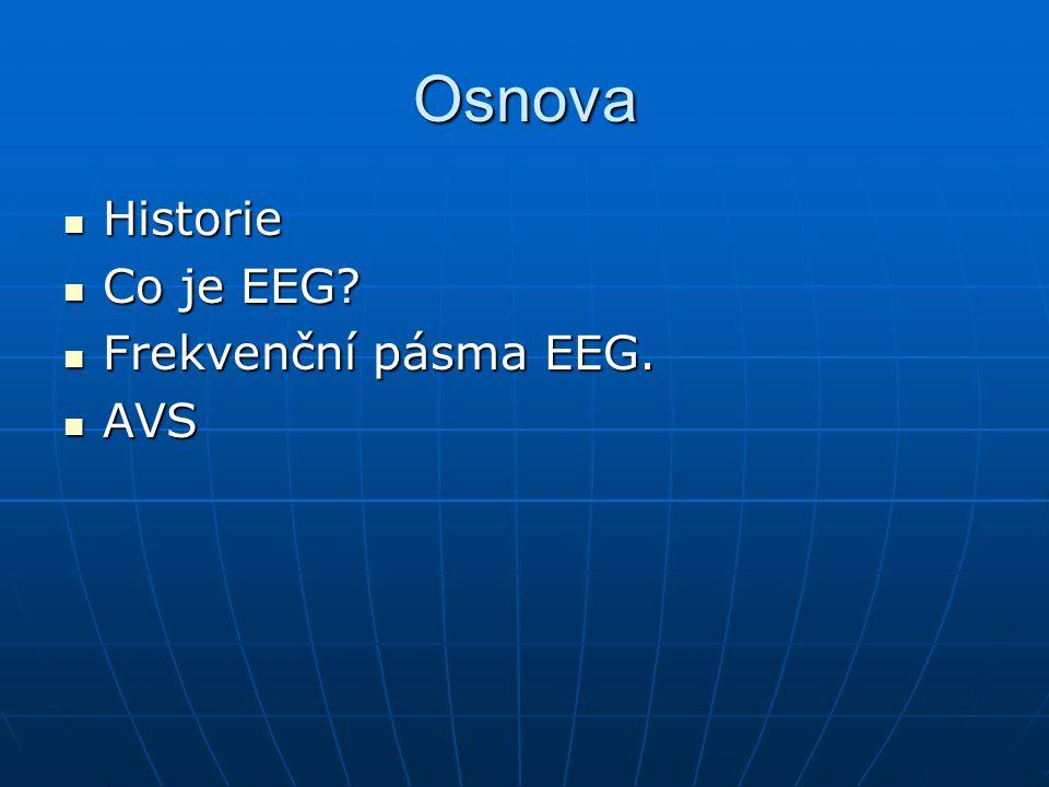 Osnova Historie Co je EEG Frekvenční pásma EEG. AVS