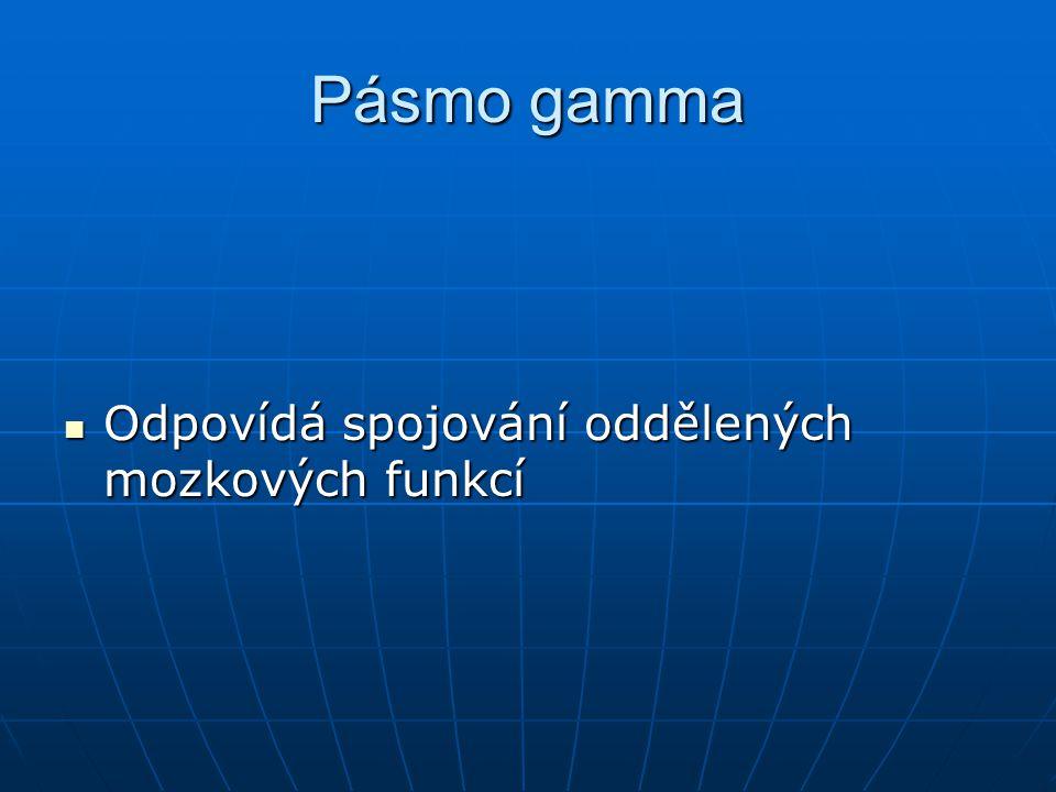 Pásmo gamma Odpovídá spojování oddělených mozkových funkcí