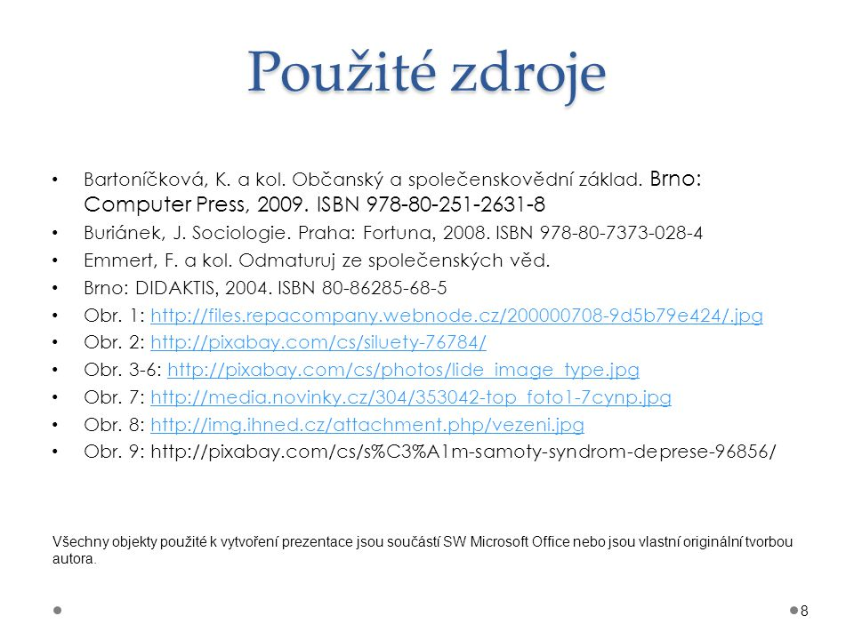 Použité zdroje Bartoníčková, K. a kol. Občanský a společenskovědní základ. Brno: Computer Press, 2009. ISBN 978-80-251-2631-8.