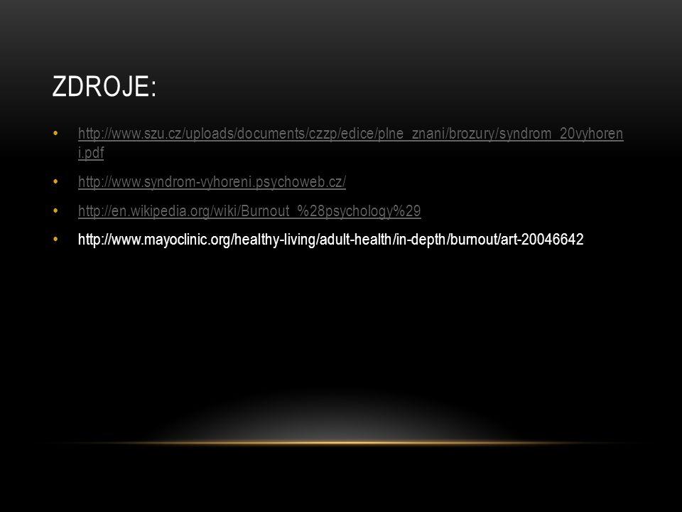 Zdroje: http://www.szu.cz/uploads/documents/czzp/edice/plne_znani/brozury/syndrom_20vyhoren i.pdf. http://www.syndrom-vyhoreni.psychoweb.cz/