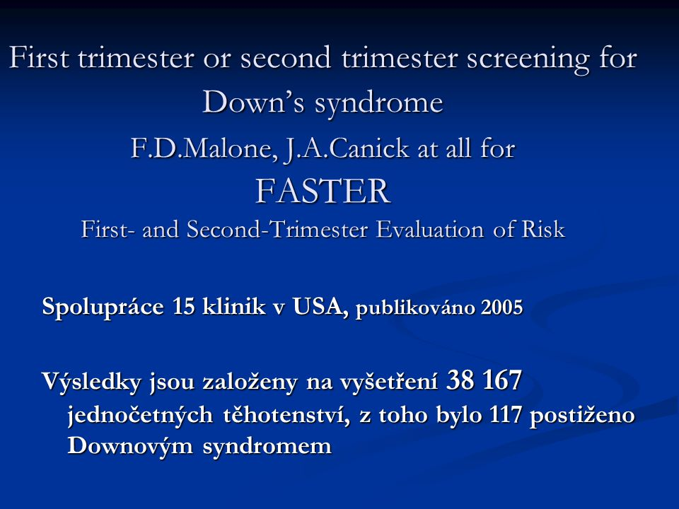First trimester or second trimester screening for Down's syndrome F. D