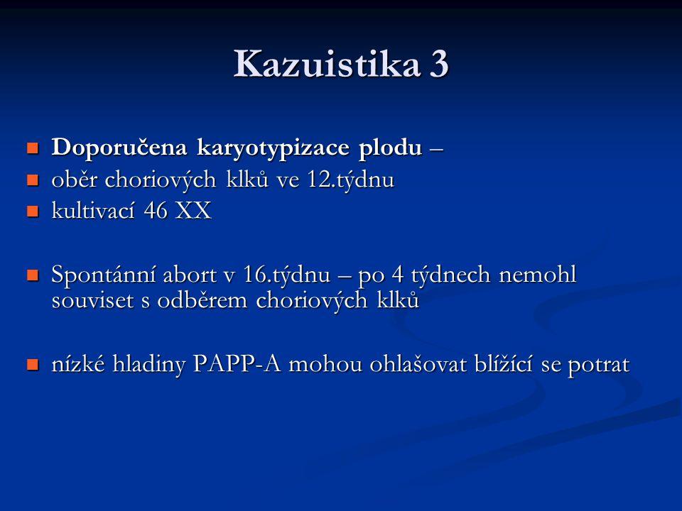 Kazuistika 3 Doporučena karyotypizace plodu –