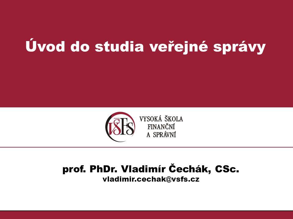 Úvod do studia veřejné správy prof. PhDr. Vladimír Čechák, CSc.