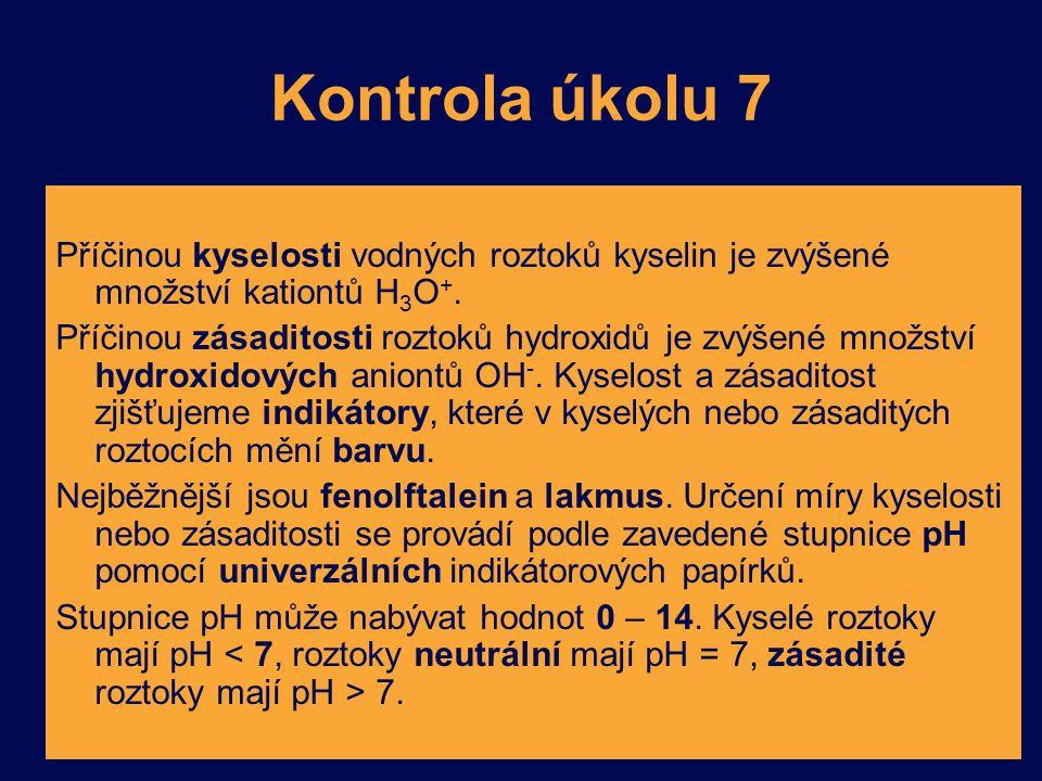 Kontrola úkolu 7 Příčinou kyselosti vodných roztoků kyselin je zvýšené množství kationtů H3O+.