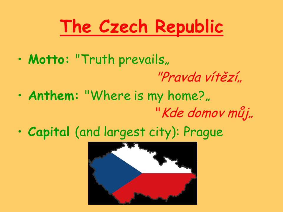 "The Czech Republic Motto: Truth prevails"" Anthem: Where is my home """