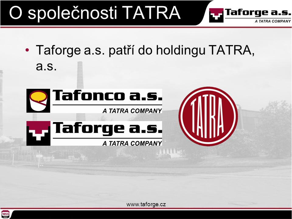 O společnosti TATRA Taforge a.s. patří do holdingu TATRA, a.s.