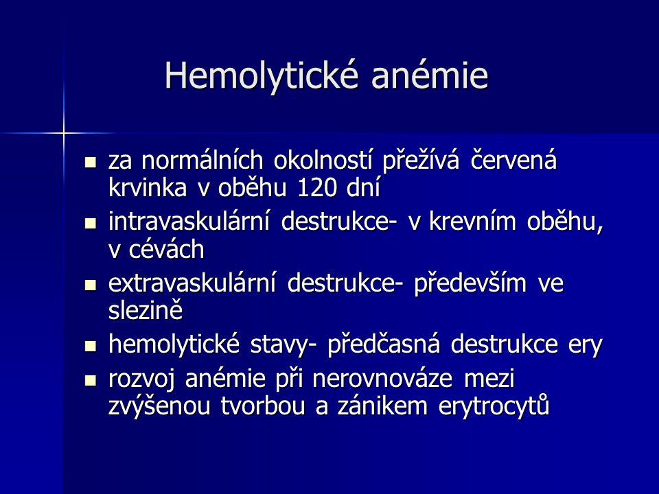 Hemolytické anémie za normálních okolností přežívá červená krvinka v oběhu 120 dní. intravaskulární destrukce- v krevním oběhu, v cévách.