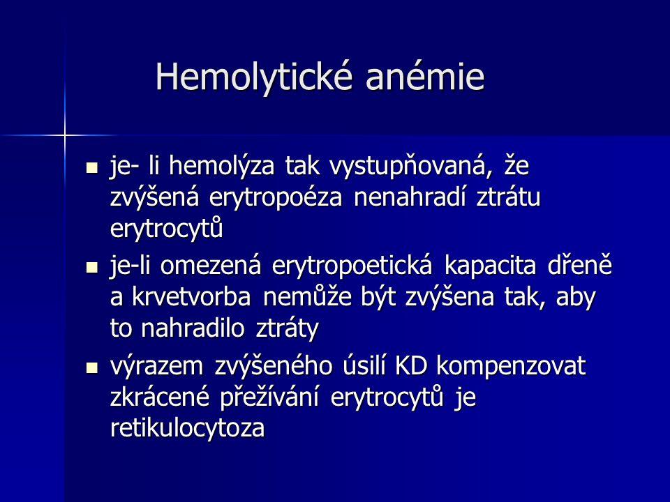 Hemolytické anémie je- li hemolýza tak vystupňovaná, že zvýšená erytropoéza nenahradí ztrátu erytrocytů.