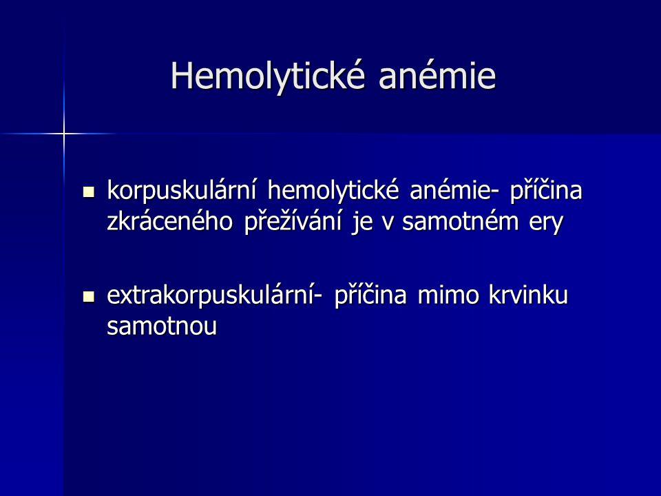 Hemolytické anémie korpuskulární hemolytické anémie- příčina zkráceného přežívání je v samotném ery.