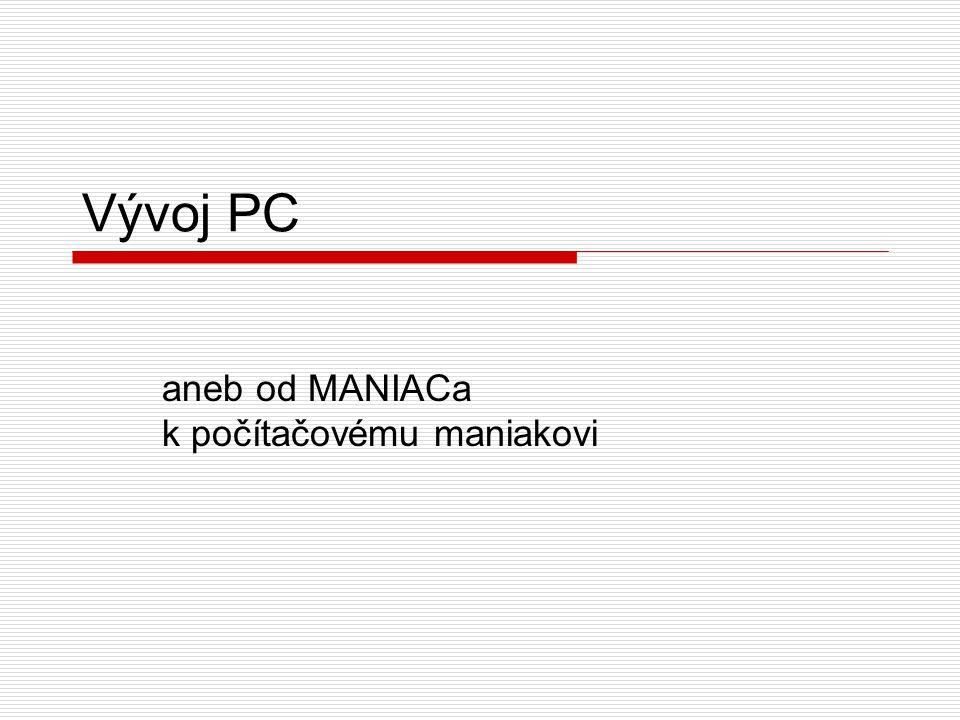 aneb od MANIACa k počítačovému maniakovi