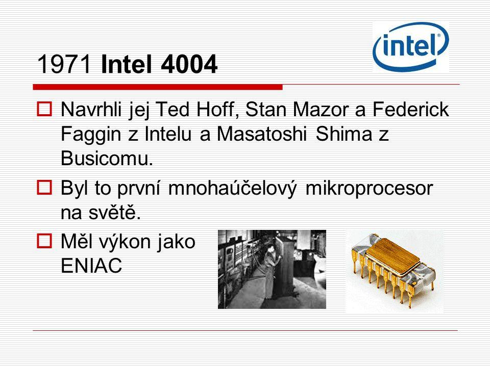 1971 Intel 4004 Navrhli jej Ted Hoff, Stan Mazor a Federick Faggin z Intelu a Masatoshi Shima z Busicomu.