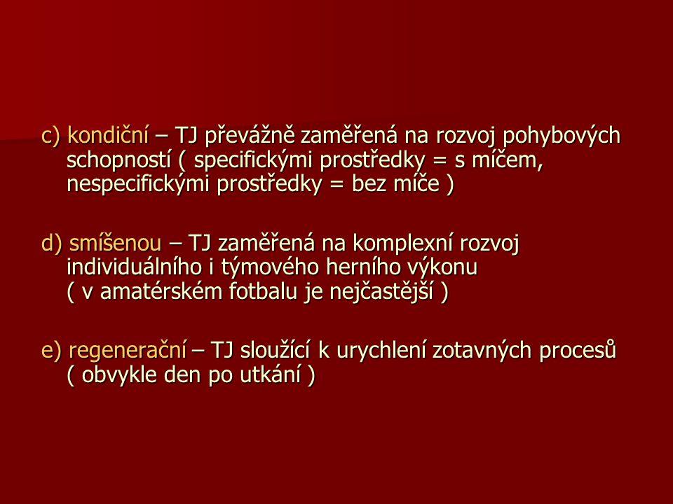 c) kondiční – TJ převážně zaměřená na rozvoj pohybových schopností ( specifickými prostředky = s míčem, nespecifickými prostředky = bez míče )