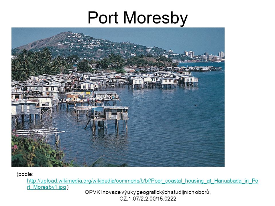 Port Moresby (podle: http://upload.wikimedia.org/wikipedia/commons/b/bf/Poor_coastal_housing_at_Hanuabada_in_Port_Moresby1.jpg )