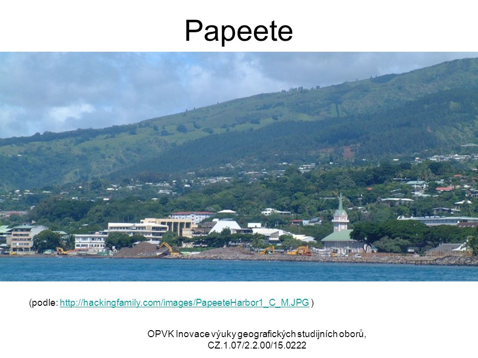 Papeete (podle: http://hackingfamily.com/images/PapeeteHarbor1_C_M.JPG ) OPVK Inovace výuky geografických studijních oborů, CZ.1.07/2.2.00/15.0222.