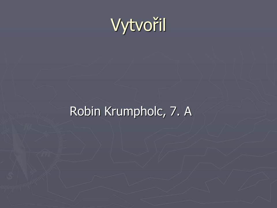 Vytvořil Robin Krumpholc, 7. A
