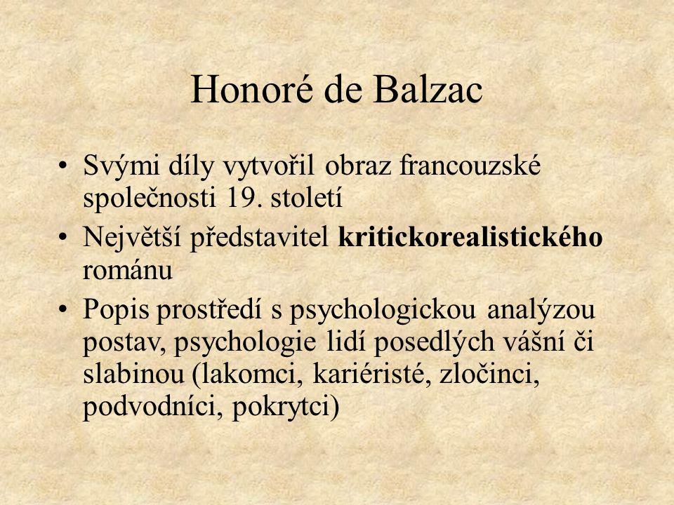 Honoré de Balzac Svými díly vytvořil obraz francouzské společnosti 19. století. Největší představitel kritickorealistického románu.