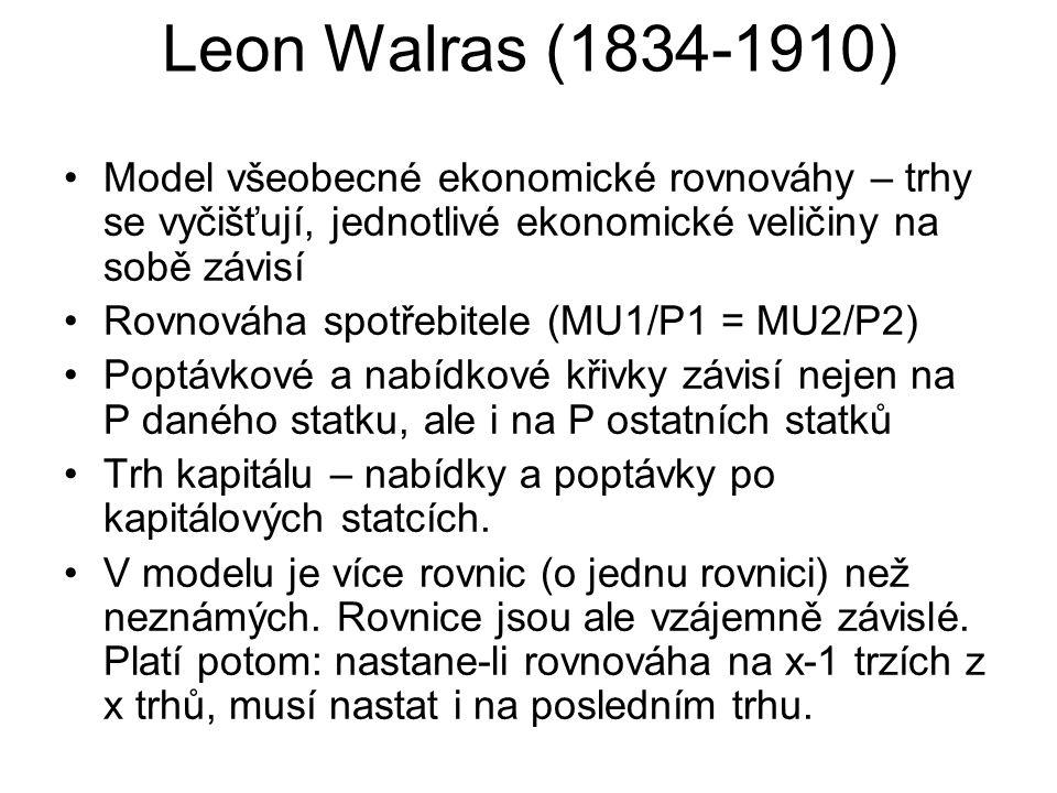 Leon Walras (1834-1910) Model všeobecné ekonomické rovnováhy – trhy se vyčišťují, jednotlivé ekonomické veličiny na sobě závisí.