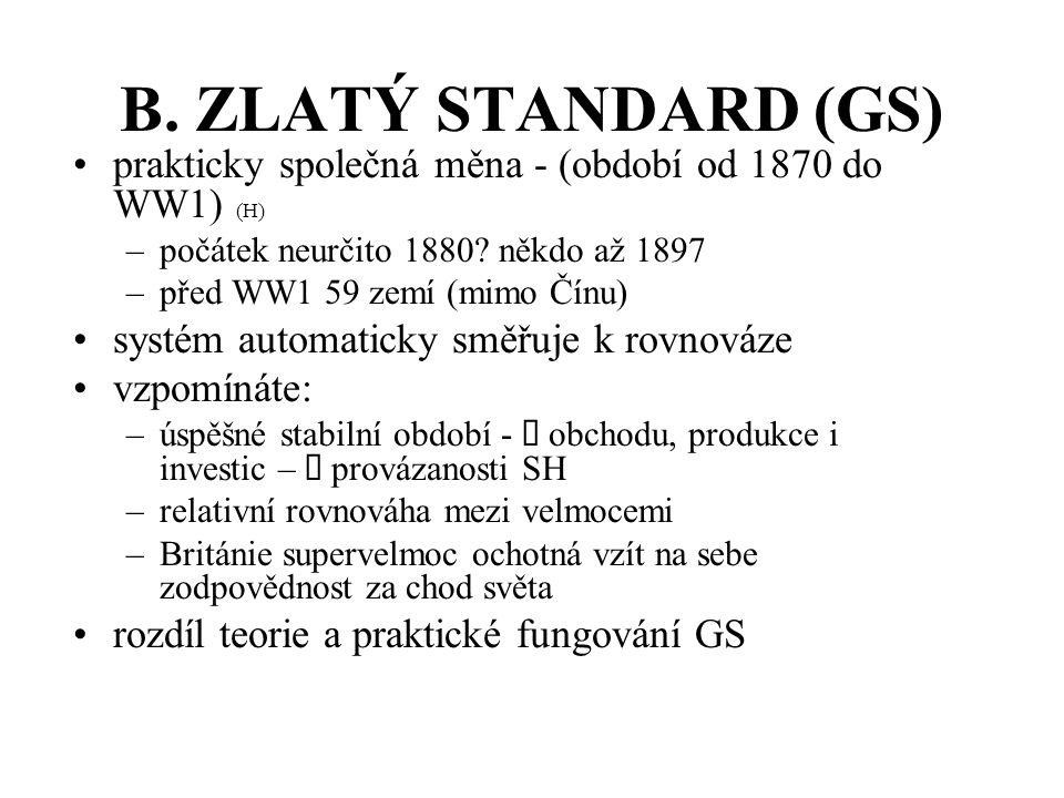 B. ZLATÝ STANDARD (GS) prakticky společná měna - (období od 1870 do WW1) (H) počátek neurčito 1880 někdo až 1897.