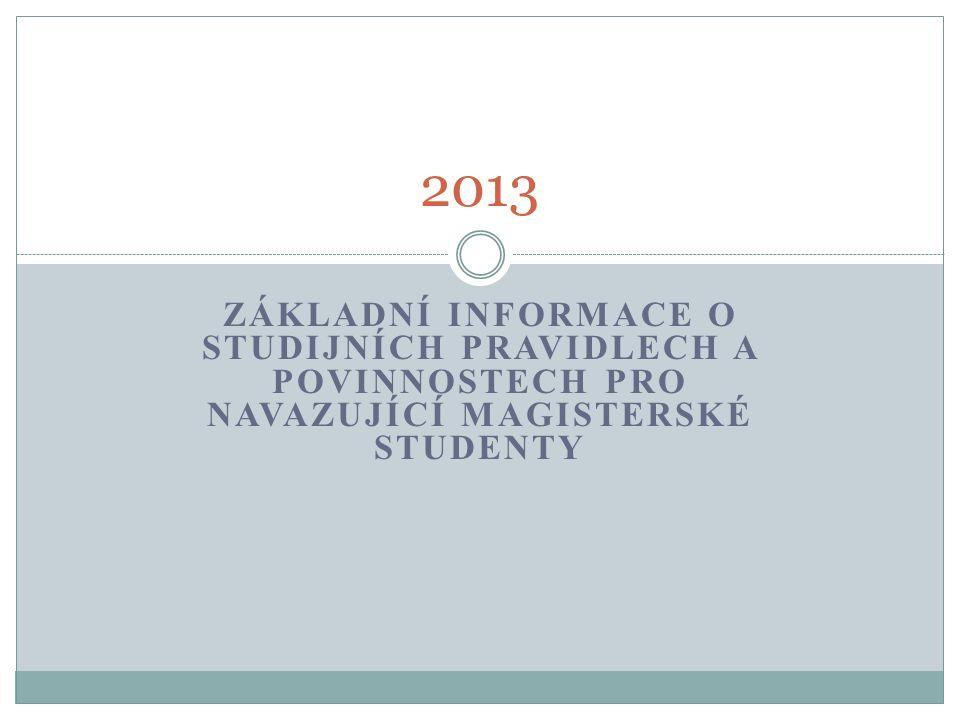2013 Základní informace o studijních PRAVIDLECH A povinnostech pro navazující magisterské studenty