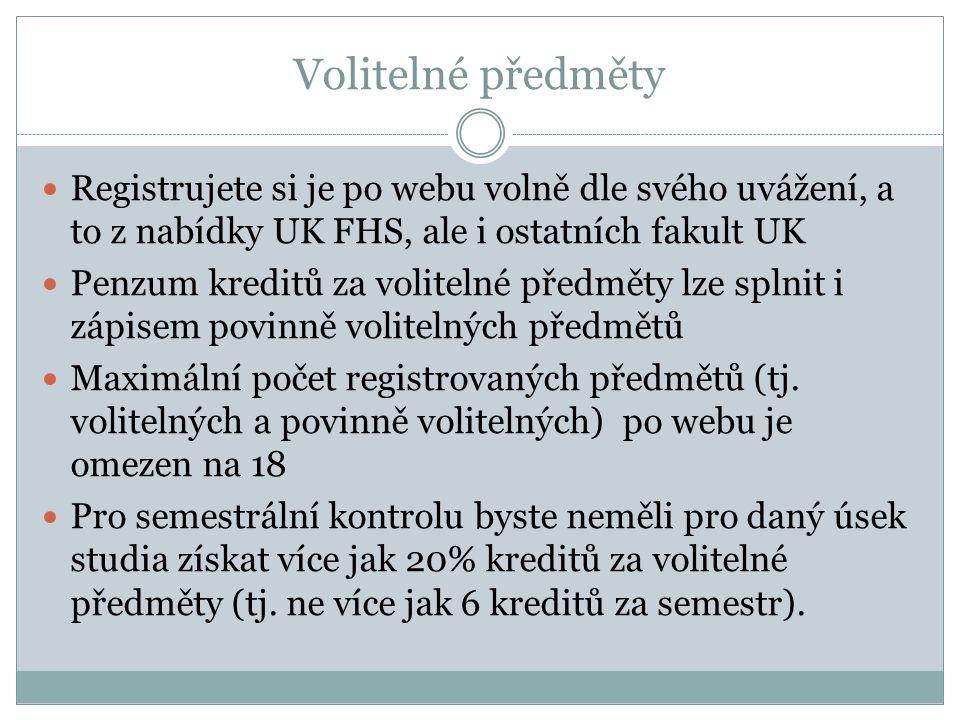 Volitelné předměty Registrujete si je po webu volně dle svého uvážení, a to z nabídky UK FHS, ale i ostatních fakult UK.