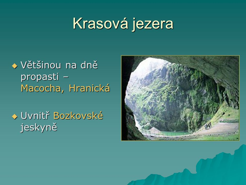 Krasová jezera Většinou na dně propasti – Macocha, Hranická