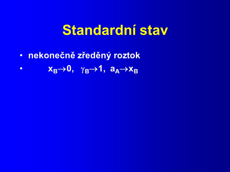 Standardní stav nekonečně zředěný roztok xB0, B1, aAxB