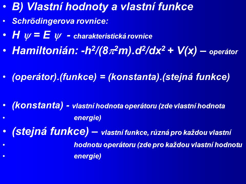 B) Vlastní hodnoty a vlastní funkce