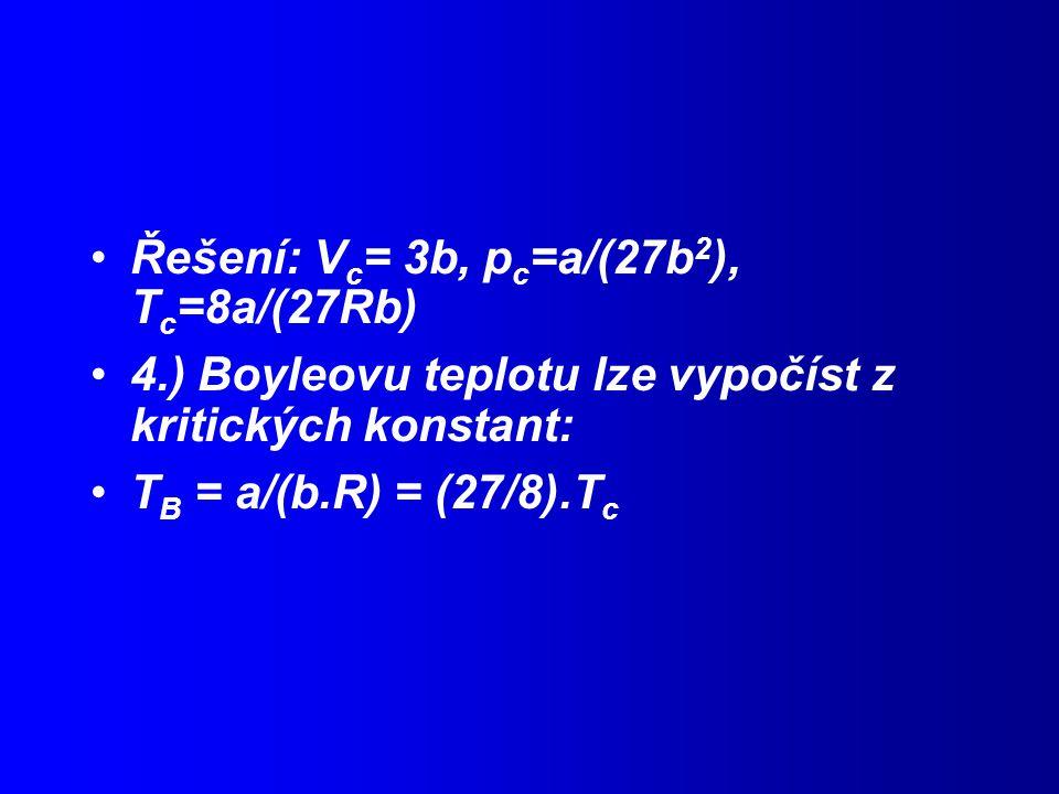 Řešení: Vc= 3b, pc=a/(27b2), Tc=8a/(27Rb)