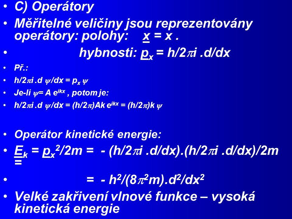 Měřitelné veličiny jsou reprezentovány operátory: polohy: x = x .