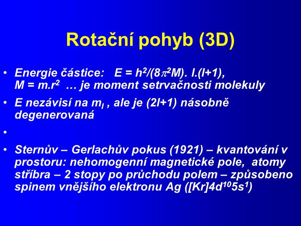 Rotační pohyb (3D) Energie částice: E = h2/(82M). l.(l+1), M = m.r2 … je moment setrvačnosti molekuly.