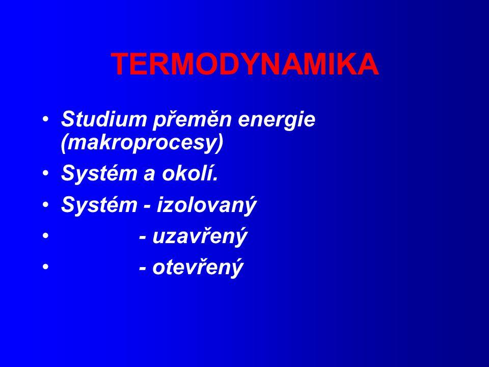 TERMODYNAMIKA Studium přeměn energie (makroprocesy) Systém a okolí.
