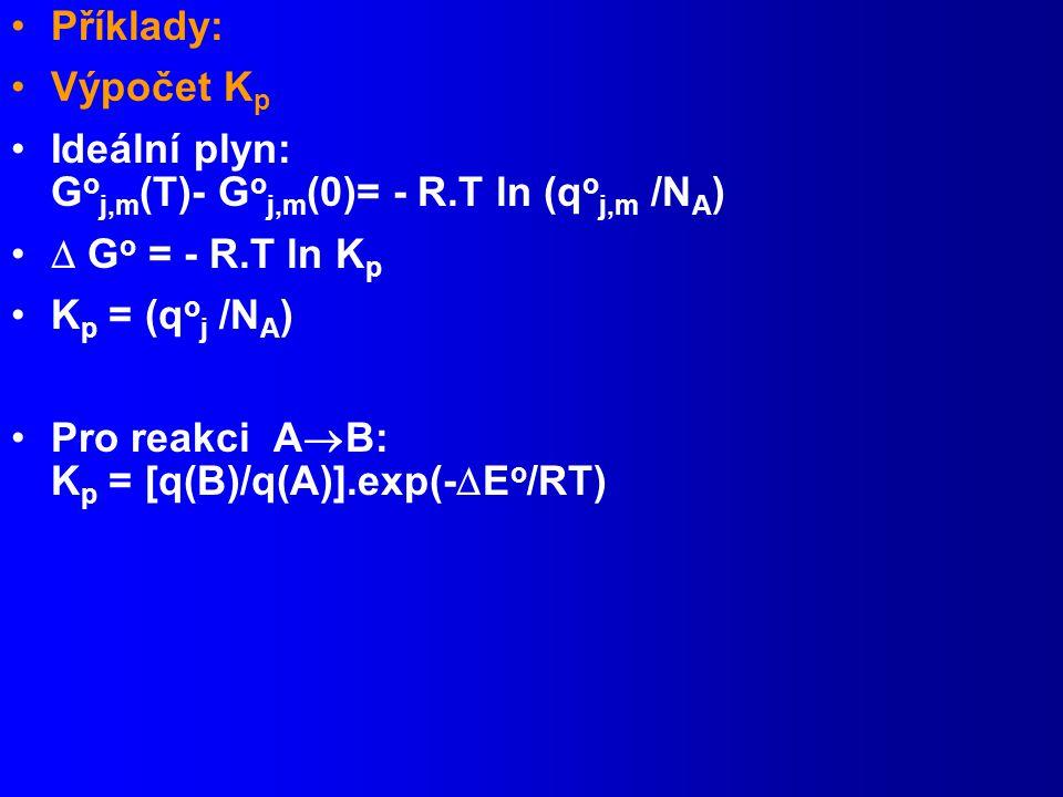 Příklady: Výpočet Kp. Ideální plyn: Goj,m(T)- Goj,m(0)= - R.T ln (qoj,m /NA)