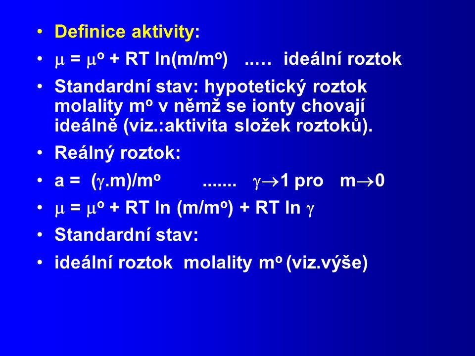 Definice aktivity:  = o + RT ln(m/mo) ..… ideální roztok.