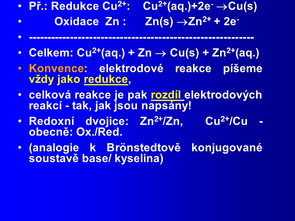 Př.: Redukce Cu2+: Cu2+(aq.)+2e- Cu(s)