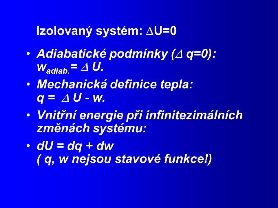 Izolovaný systém: U=0 Adiabatické podmínky ( q=0): wadiab.=  U. Mechanická definice tepla: q =  U - w.