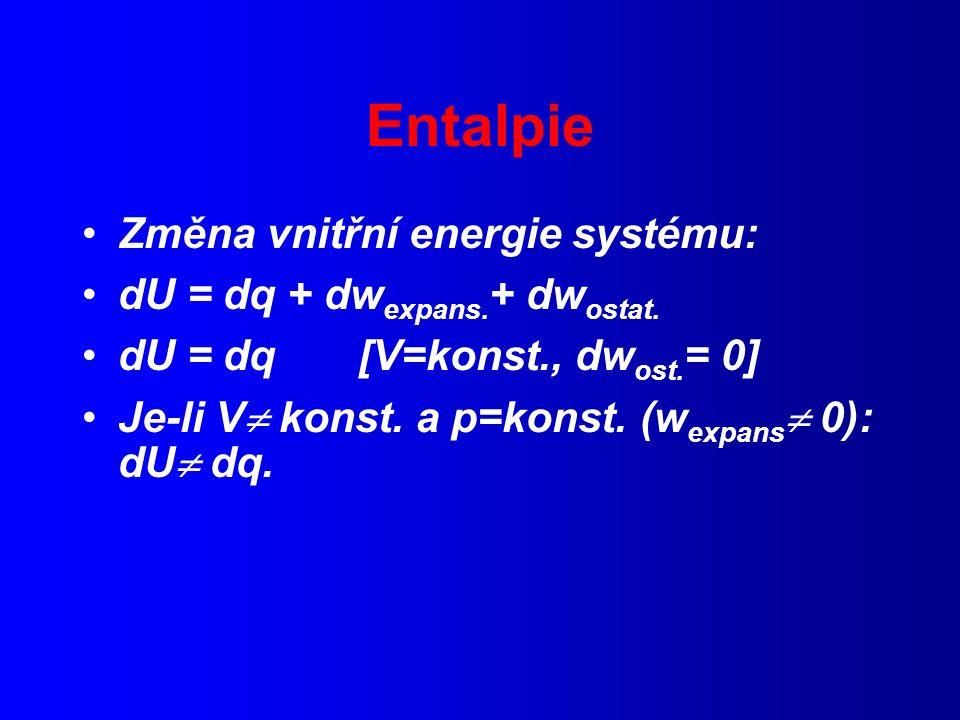 Entalpie Změna vnitřní energie systému: dU = dq + dwexpans.+ dwostat.