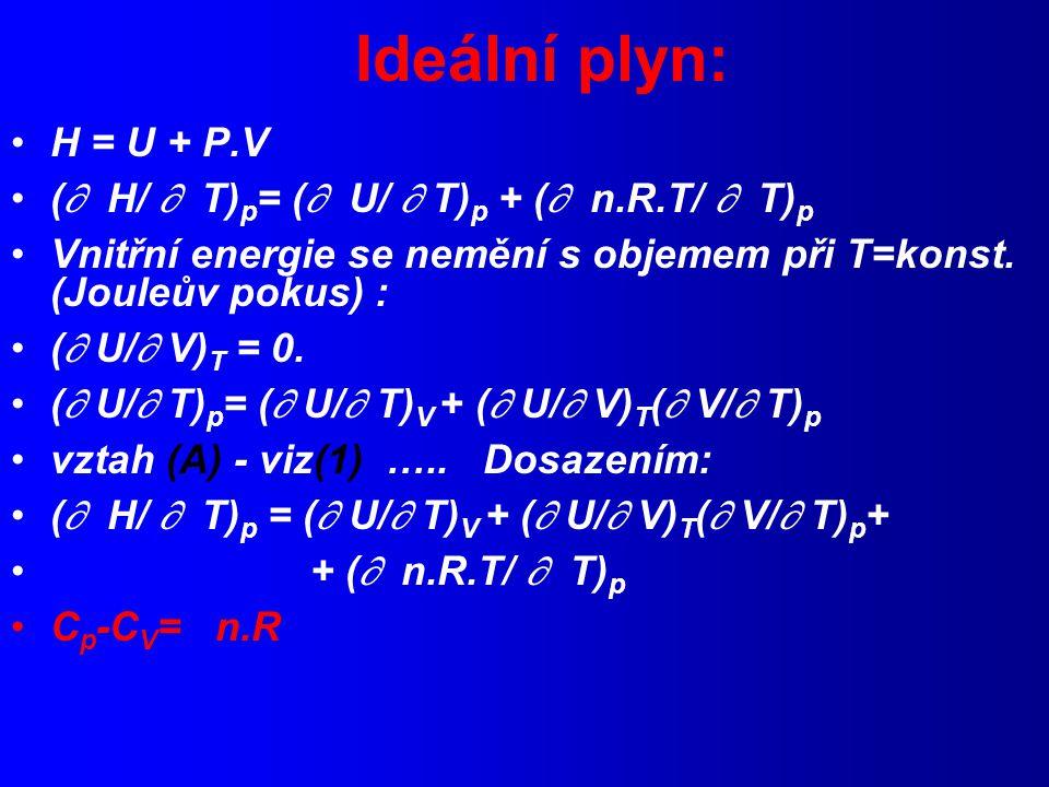 Ideální plyn: H = U + P.V ( H/  T)p= ( U/  T)p + ( n.R.T/  T)p