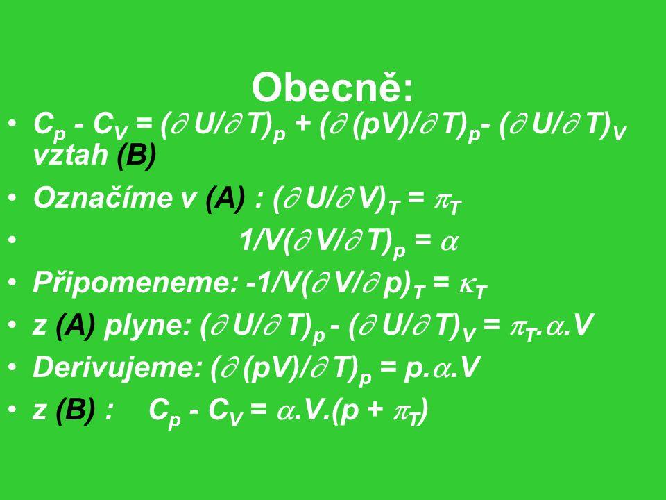 Obecně: Cp - CV = ( U/ T)p + ( (pV)/ T)p- ( U/ T)V vztah (B)