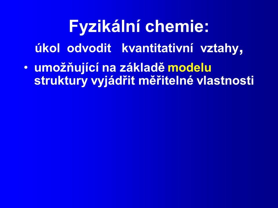 Fyzikální chemie: úkol odvodit kvantitativní vztahy,