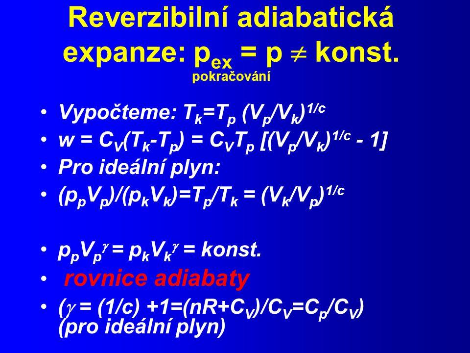 Reverzibilní adiabatická expanze: pex = p  konst. pokračování